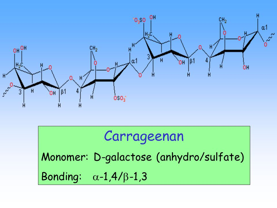 Carrageenan Monomer: D-galactose (anhydro/sulfate) Bonding:  -1,4/  -1,3