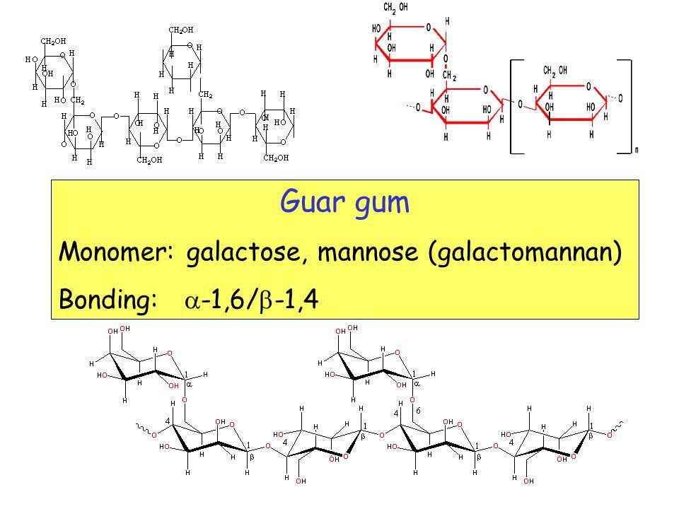 Guar gum Monomer: galactose, mannose (galactomannan) Bonding:  -1,6/  -1,4