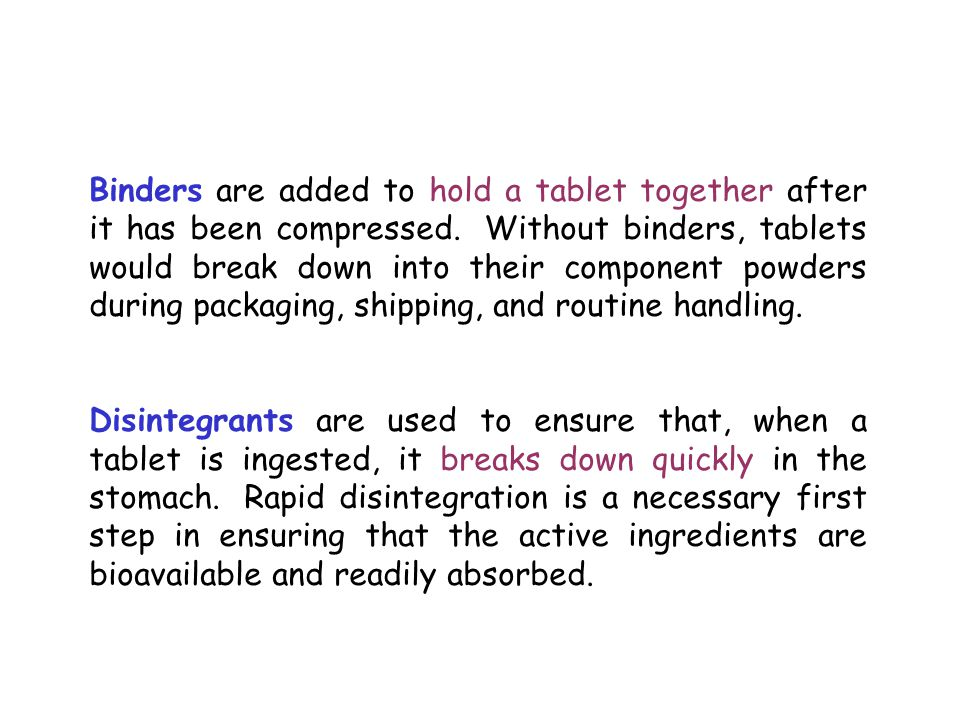Binders are added to hold a tablet together after it has been compressed.