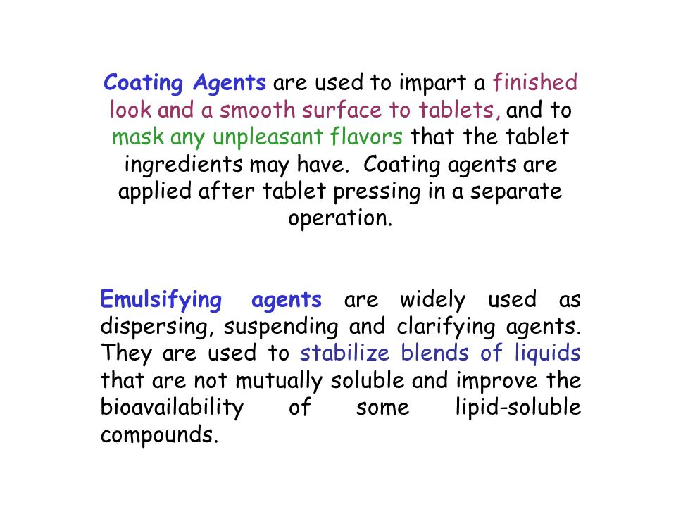 Coating Agents are used to impart a finished look and a smooth surface to tablets, and to mask any unpleasant flavors that the tablet ingredients may have.
