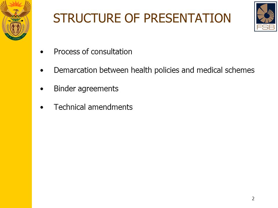 2 STRUCTURE OF PRESENTATION Process of consultation Demarcation between health policies and medical schemes Binder agreements Technical amendments