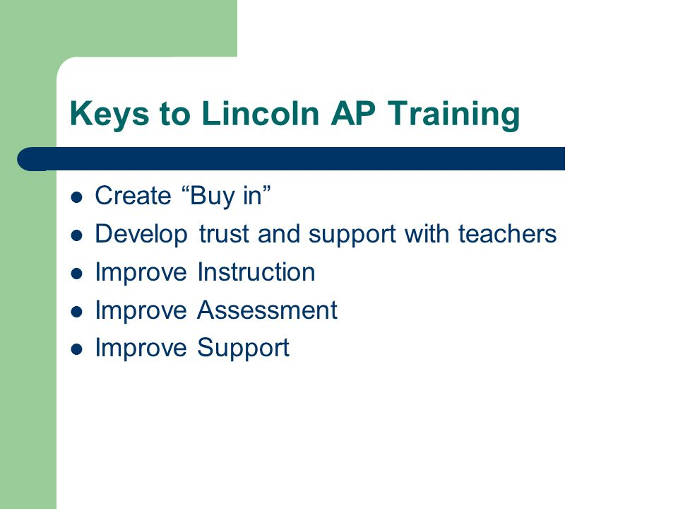 Keys to Lincoln AP Training Create Buy in Develop trust and support with teachers Improve Instruction Improve Assessment Improve Support
