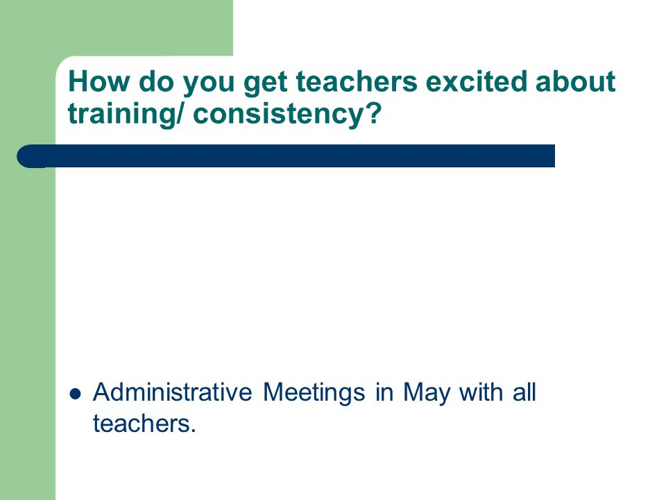 How do you get teachers excited about training/ consistency.