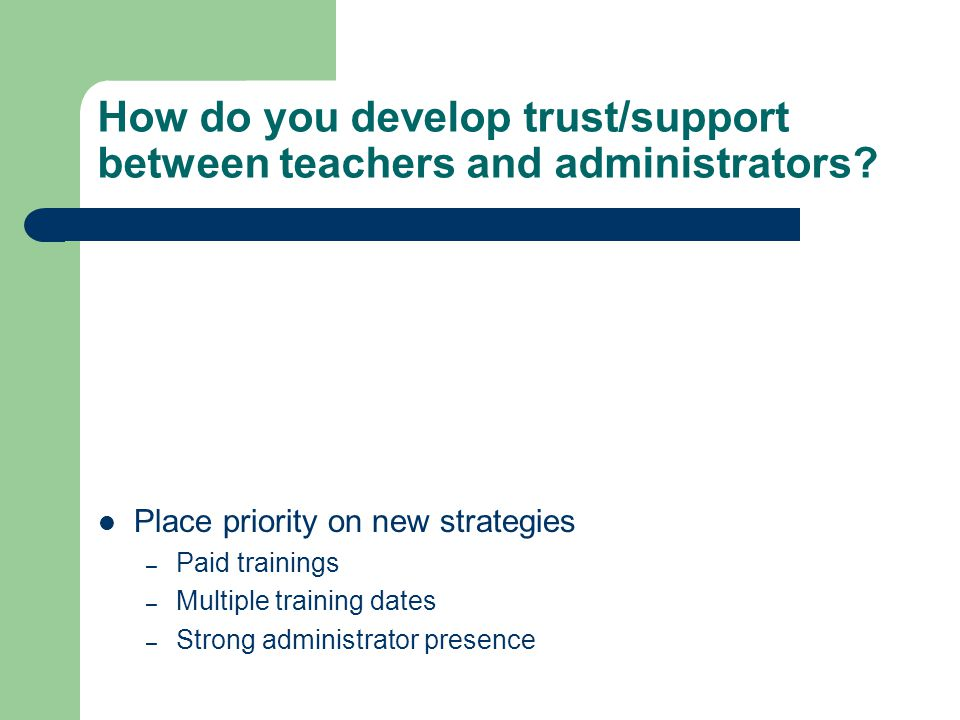 How do you develop trust/support between teachers and administrators.