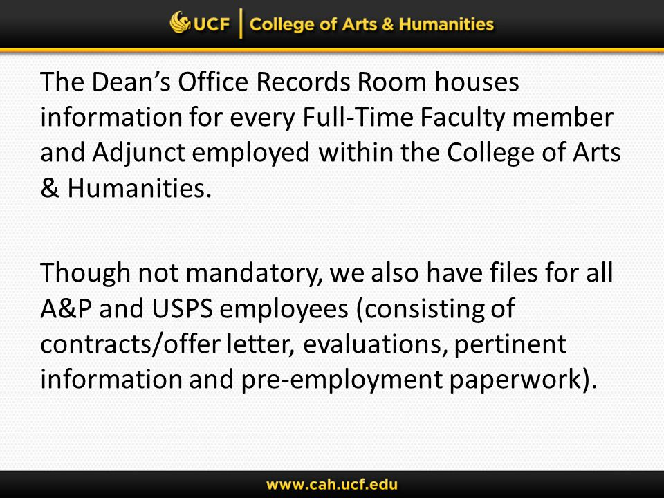 The Dean's Office Records Room houses information for every Full-Time Faculty member and Adjunct employed within the College of Arts & Humanities.
