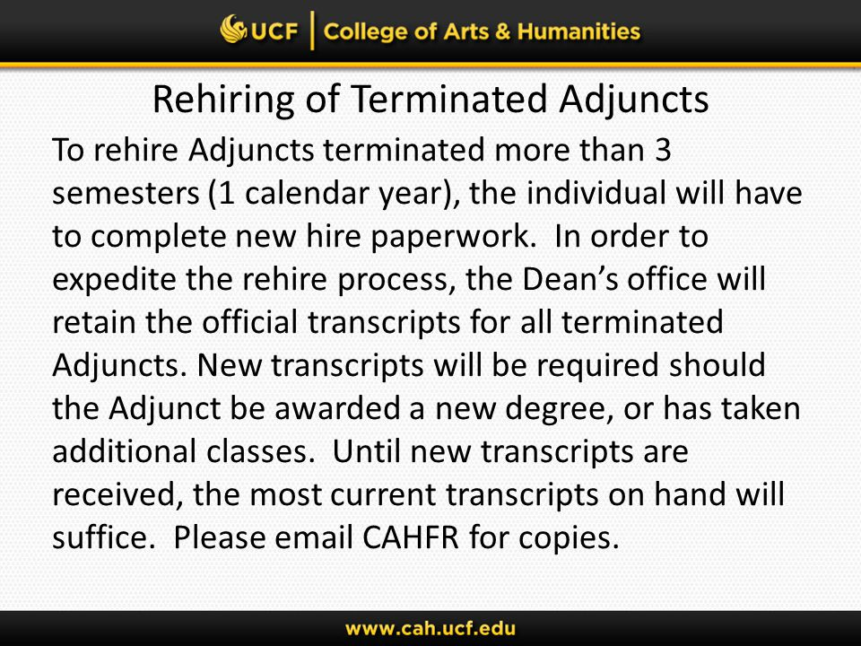 Rehiring of Terminated Adjuncts To rehire Adjuncts terminated more than 3 semesters (1 calendar year), the individual will have to complete new hire paperwork.