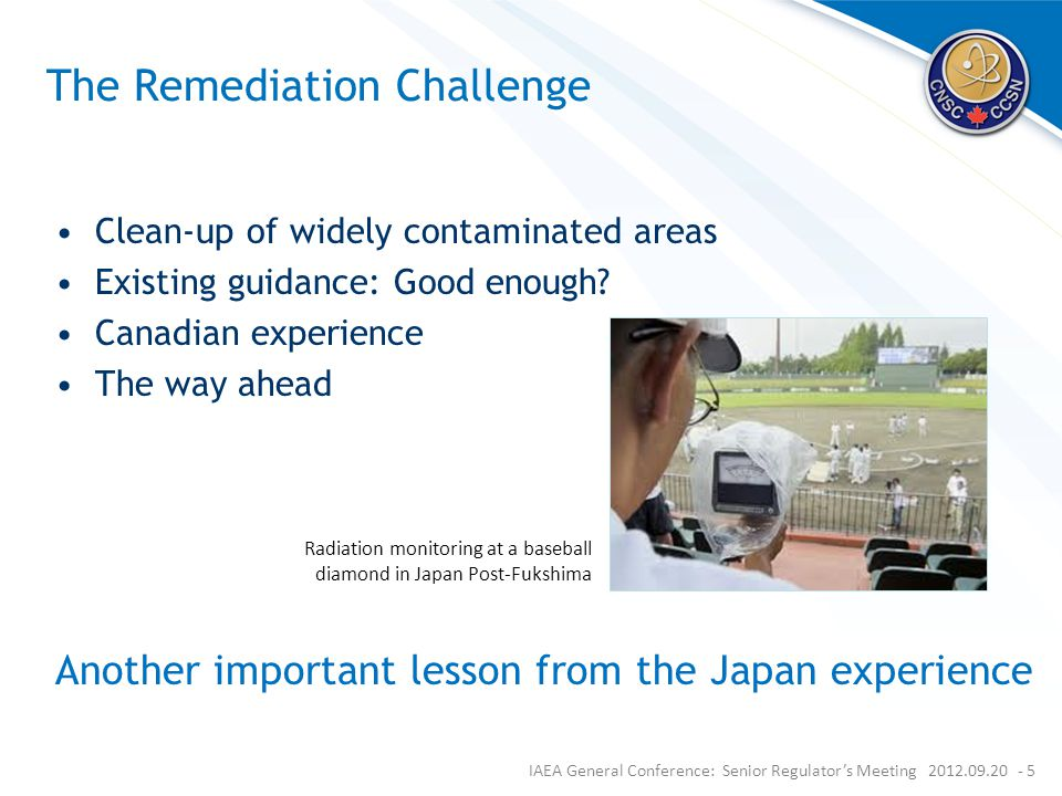 The Remediation Challenge Clean-up of widely contaminated areas Existing guidance: Good enough.