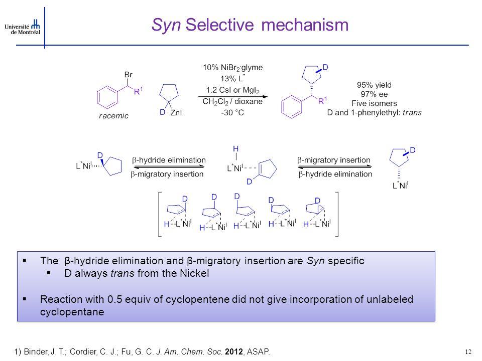 Syn Selective mechanism 12 1) Binder, J. T.; Cordier, C. J.; Fu, G. C. J. Am. Chem. Soc. 2012, ASAP.  The β-hydride elimination and β-migratory inser