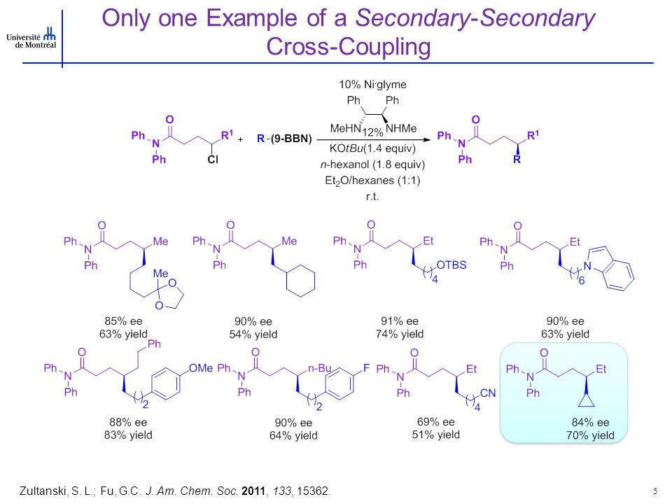 Cross-Couplings of Secondary Alkyl Electrophiles with Primary Alkylzinc Nucleophiles 6 1) Arp, F.O.; Fu, G.C.