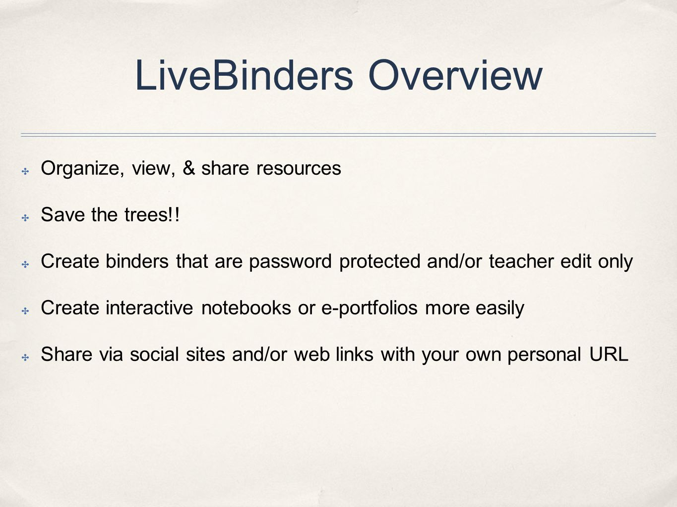 LiveBinders Overview ✤ Organize, view, & share resources ✤ Save the trees!.