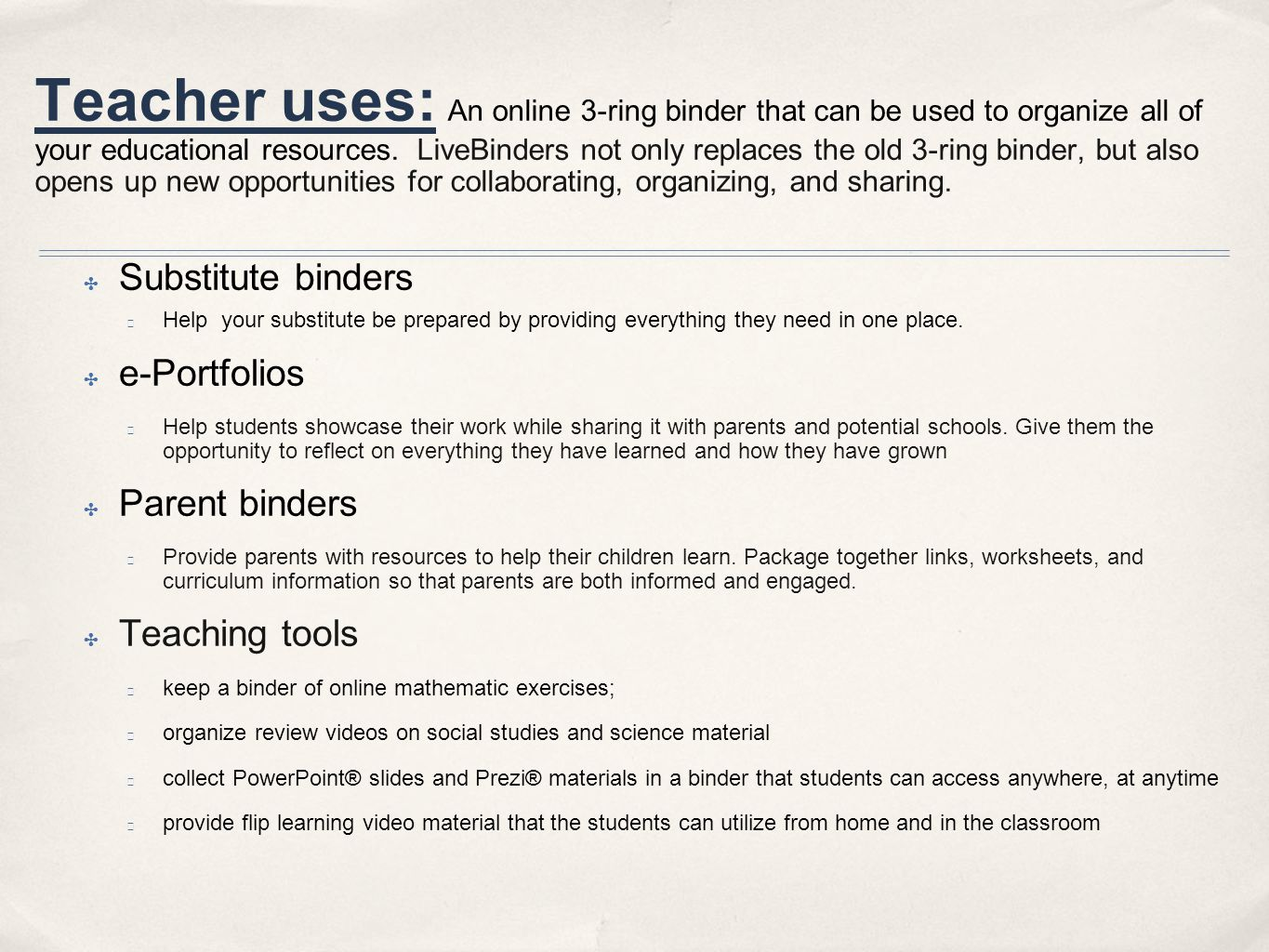 Teacher uses: An online 3-ring binder that can be used to organize all of your educational resources.