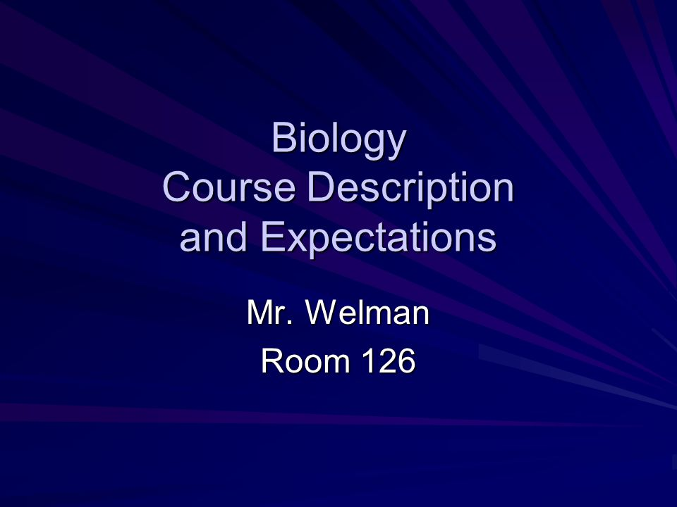Biology Course Description and Expectations Mr. Welman Room 126