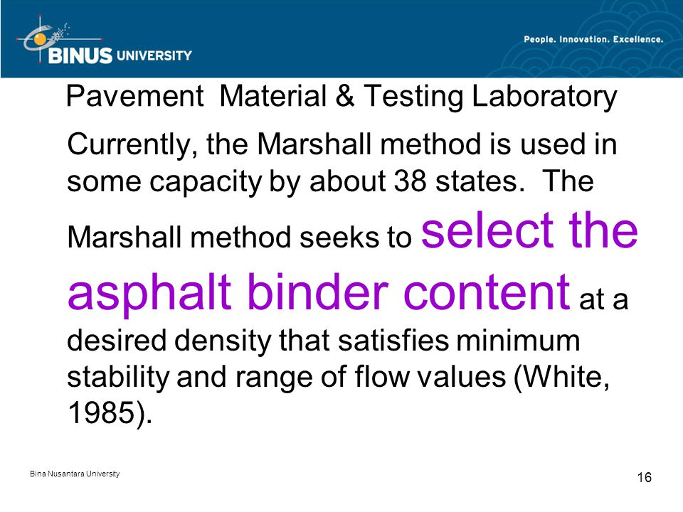 Bina Nusantara University 16 Pavement Material & Testing Laboratory Currently, the Marshall method is used in some capacity by about 38 states.