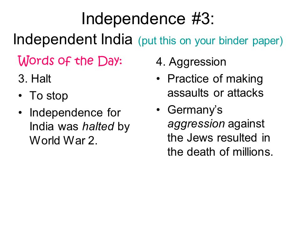 Independence #3: Independent India (put this on your binder paper) Words of the Day: 3.