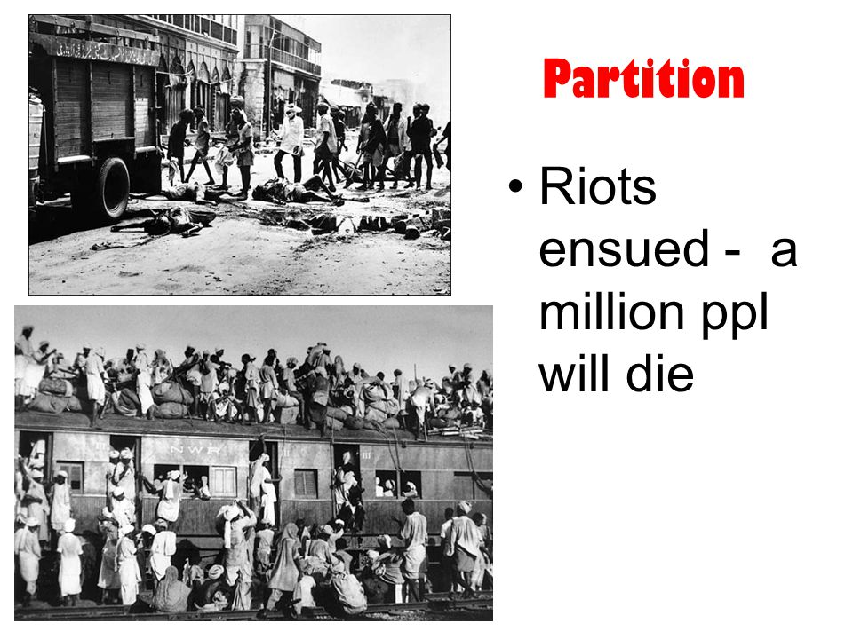 Partition Riots ensued - a million ppl will die