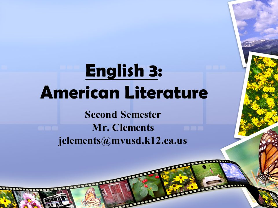 English 3: American Literature Second Semester Mr. Clements jclements@mvusd.k12.ca.us