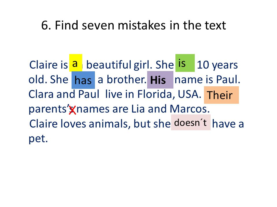 6. Find seven mistakes in the text Claire is an beautiful girl.