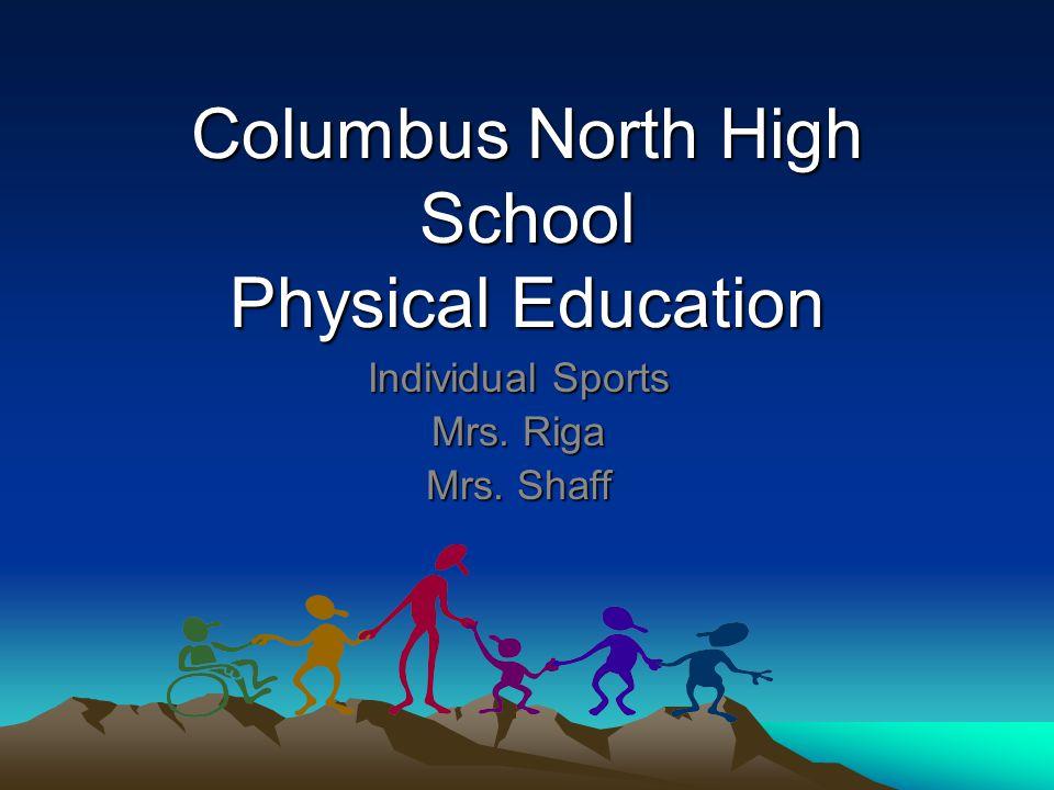 Columbus North High School Physical Education Individual Sports Mrs. Riga Mrs. Shaff