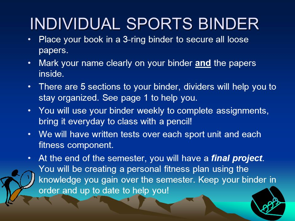INDIVIDUAL SPORTS BINDER INDIVIDUAL SPORTS BINDER Place your book in a 3-ring binder to secure all loose papers.