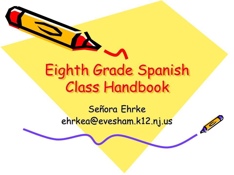 Eighth Grade Spanish Class Handbook Señora Ehrke ehrkea@evesham.k12.nj.us