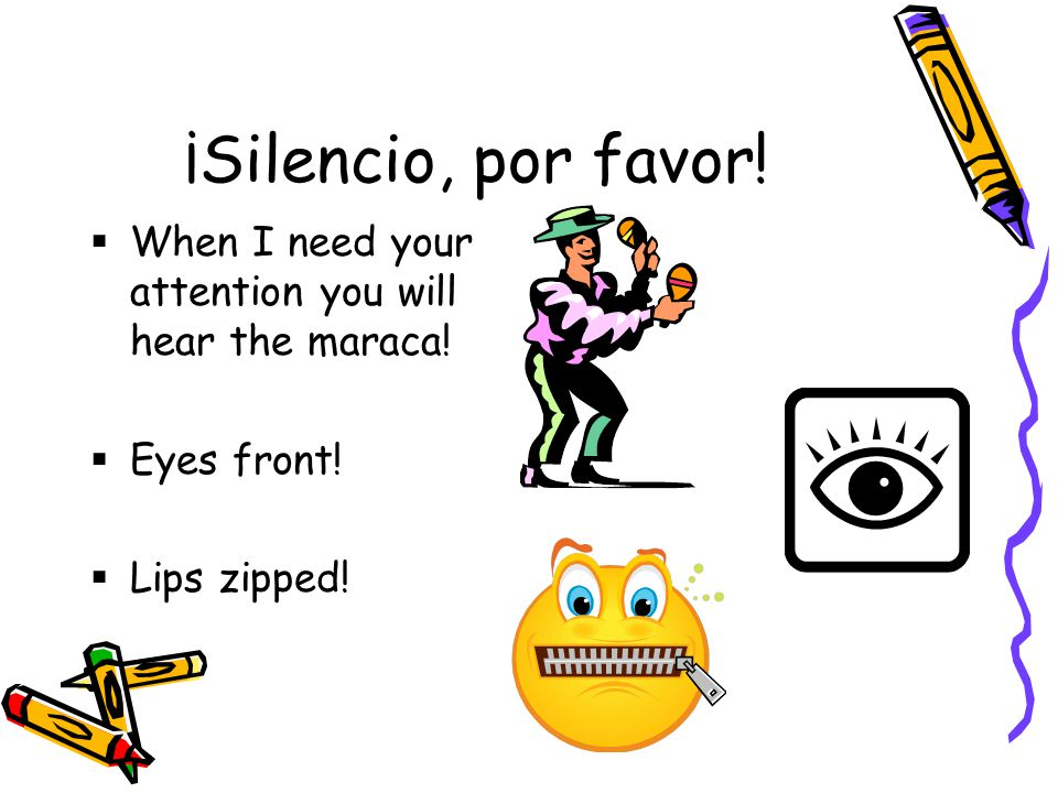 ¡Silencio, por favor.  When I need your attention you will hear the maraca.