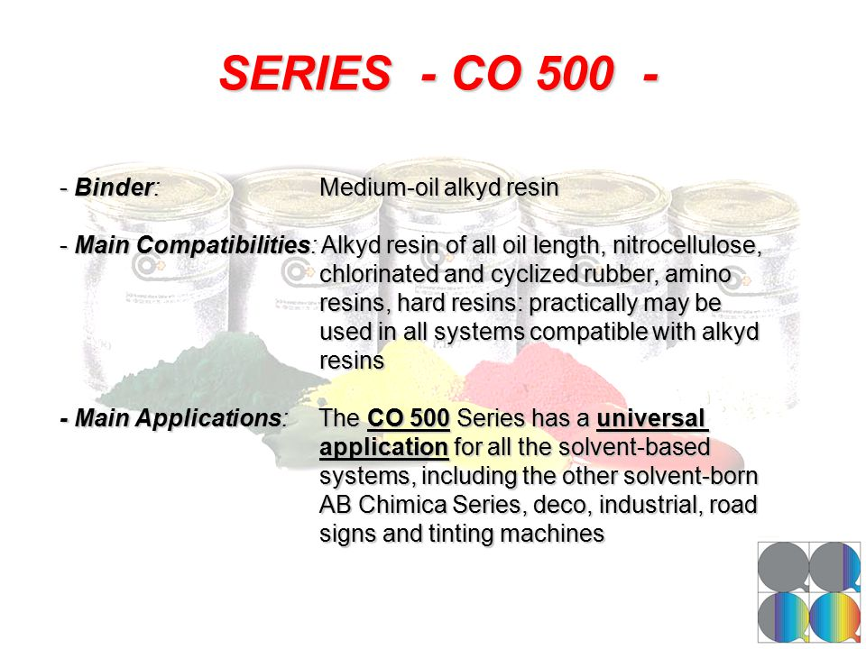 SERIES - CO 500 - - Binder:Medium-oil alkyd resin - Main Compatibilities: Alkyd resin of all oil length, nitrocellulose, chlorinated and cyclized rubb