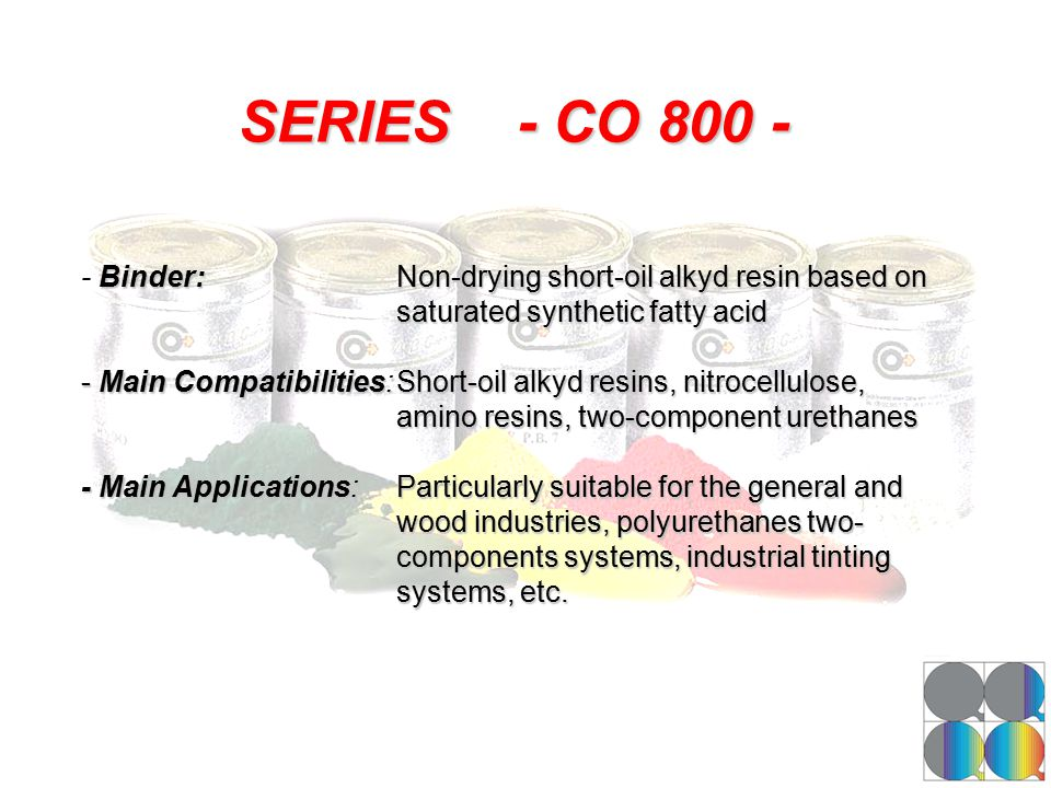 SERIES - CO 800 - Binder:Non-drying short-oil alkyd resin based on - Binder:Non-drying short-oil alkyd resin based on saturated synthetic fatty acid s