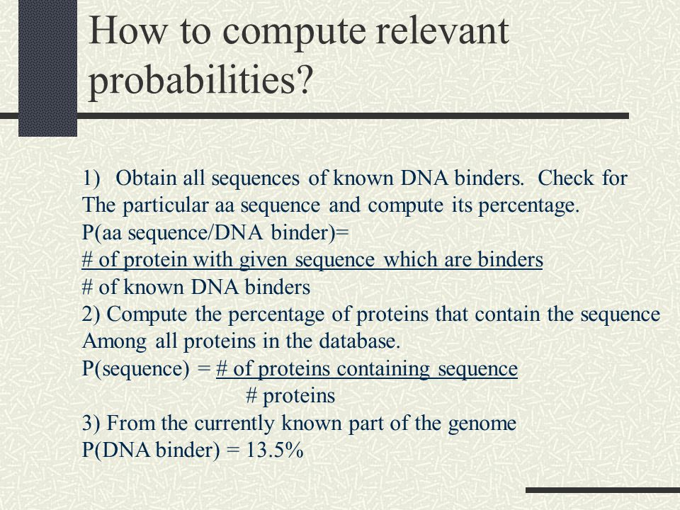 How to compute relevant probabilities. 1)Obtain all sequences of known DNA binders.