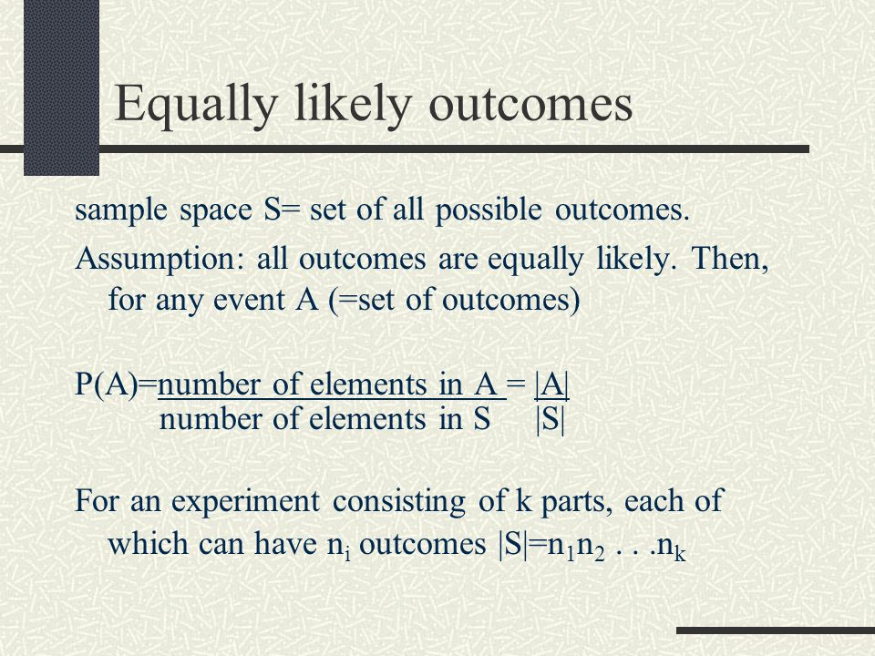 Equally likely outcomes sample space S= set of all possible outcomes.