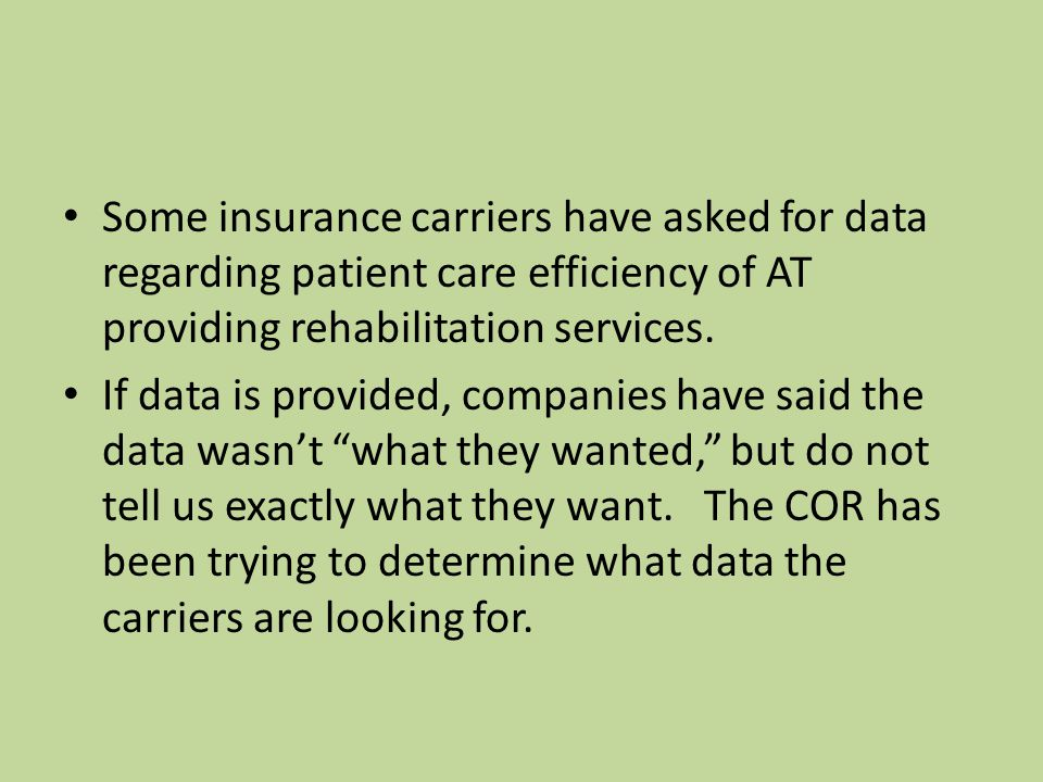 Some insurance carriers have asked for data regarding patient care efficiency of AT providing rehabilitation services.