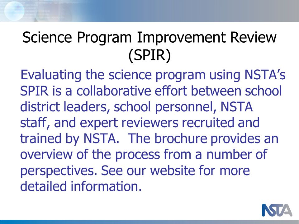 Evaluating the science program using NSTA's SPIR is a collaborative effort between school district leaders, school personnel, NSTA staff, and expert reviewers recruited and trained by NSTA.
