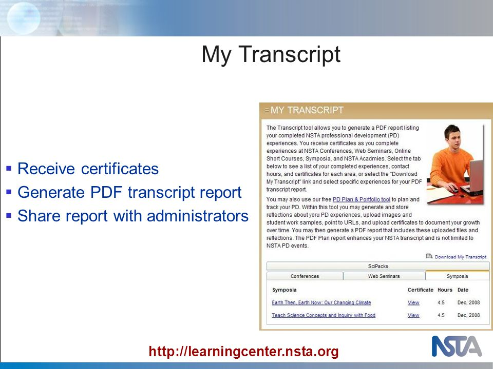 My Transcript  Receive certificates  Generate PDF transcript report  Share report with administrators http://learningcenter.nsta.org