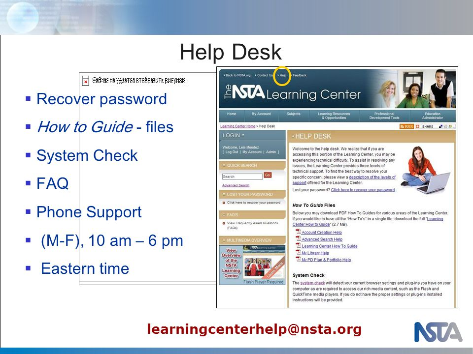 Help Desk  Recover password  How to Guide - files  System Check  FAQ  Phone Support  (M-F), 10 am – 6 pm  Eastern time learningcenterhelp@nsta.org