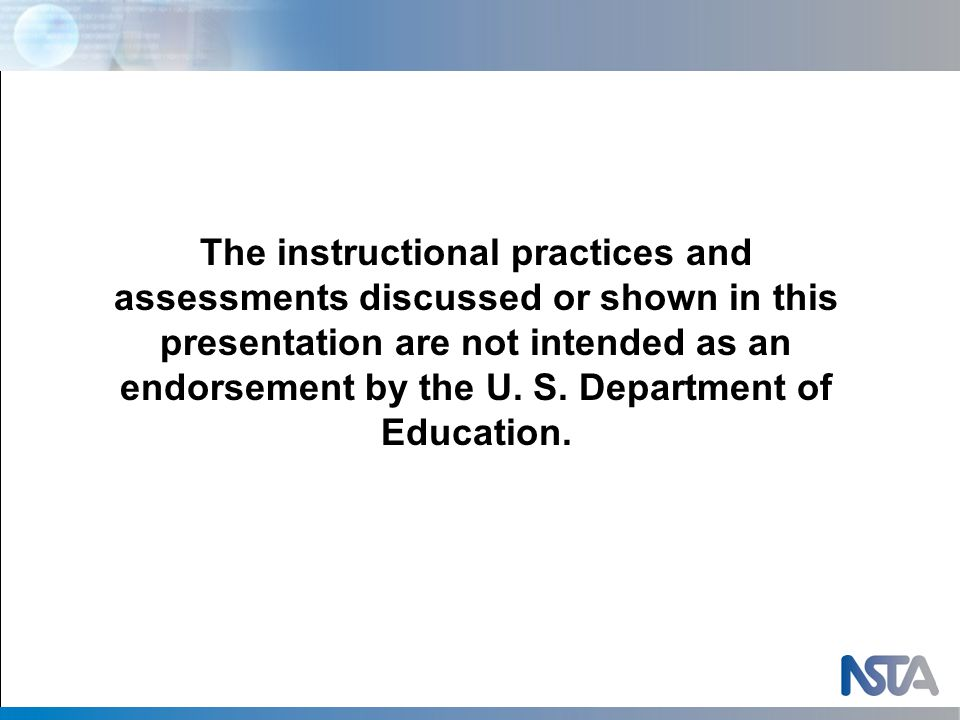 The instructional practices and assessments discussed or shown in this presentation are not intended as an endorsement by the U.