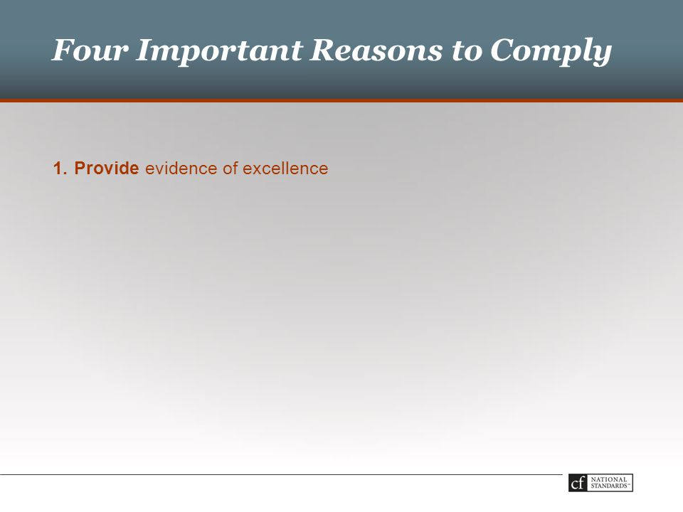 Four Important Reasons to Comply 1.Provide evidence of excellence