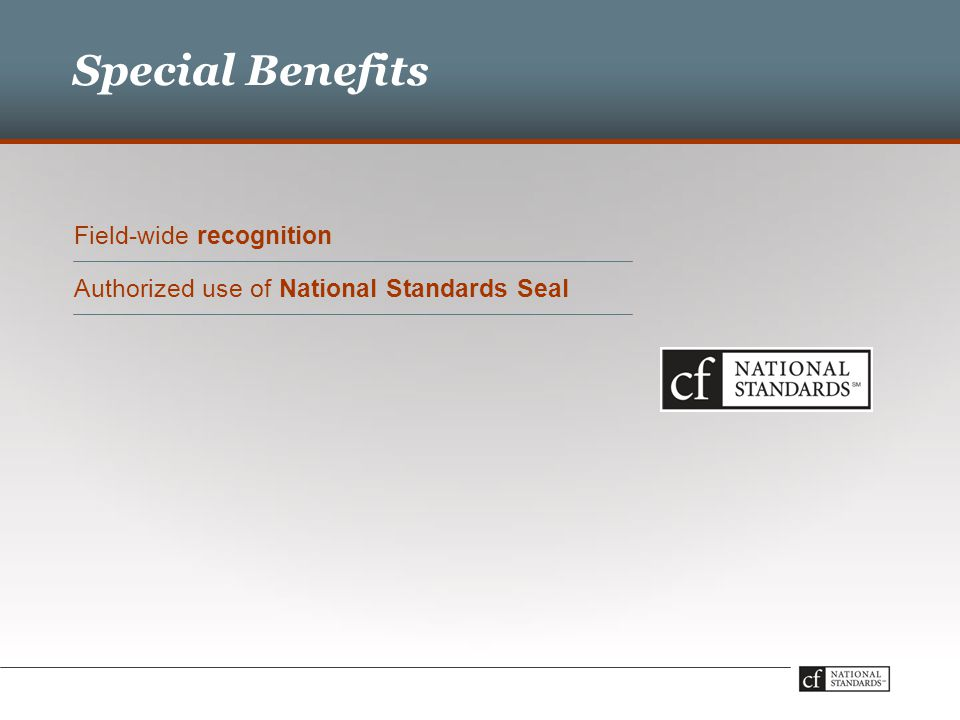 Special Benefits Field-wide recognition Authorized use of National Standards Seal
