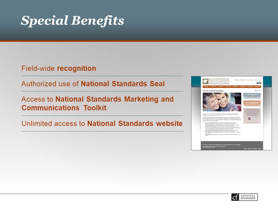 Special Benefits Field-wide recognition Authorized use of National Standards Seal Access to National Standards Marketing and Communications Toolkit Unlimited access to National Standards website