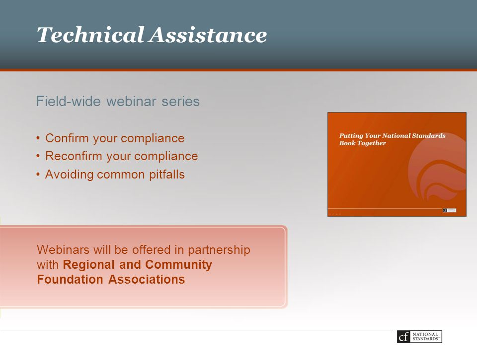 Technical Assistance Field-wide webinar series Webinars will be offered in partnership with Regional and Community Foundation Associations Confirm your compliance Reconfirm your compliance Avoiding common pitfalls