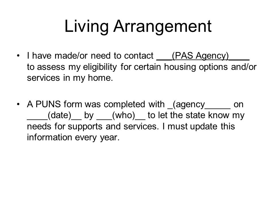 Living Arrangement I have made/or need to contact ___(PAS Agency)____ to assess my eligibility for certain housing options and/or services in my home.