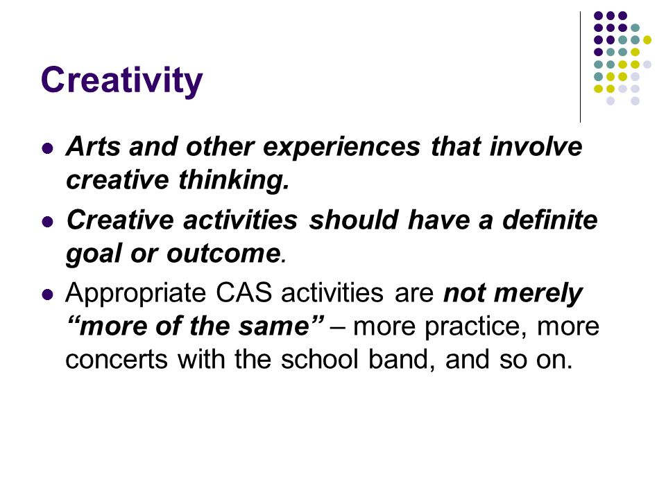 Creativity Arts and other experiences that involve creative thinking.
