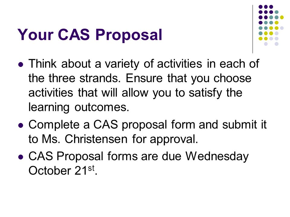 Your CAS Proposal Think about a variety of activities in each of the three strands.