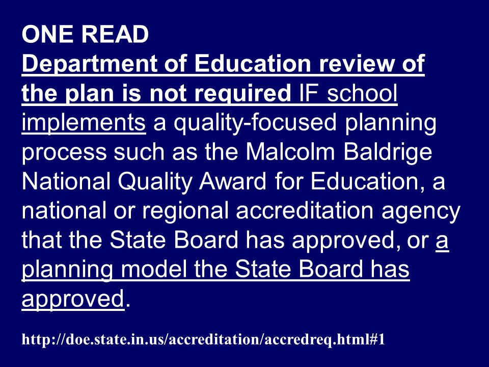 ONE READ Department of Education review of the plan is not required IF school implements a quality-focused planning process such as the Malcolm Baldrige National Quality Award for Education, a national or regional accreditation agency that the State Board has approved, or a planning model the State Board has approved.
