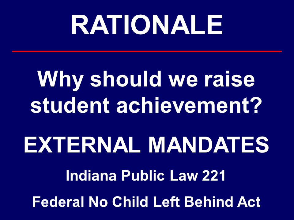 RATIONALE Why should we raise student achievement.