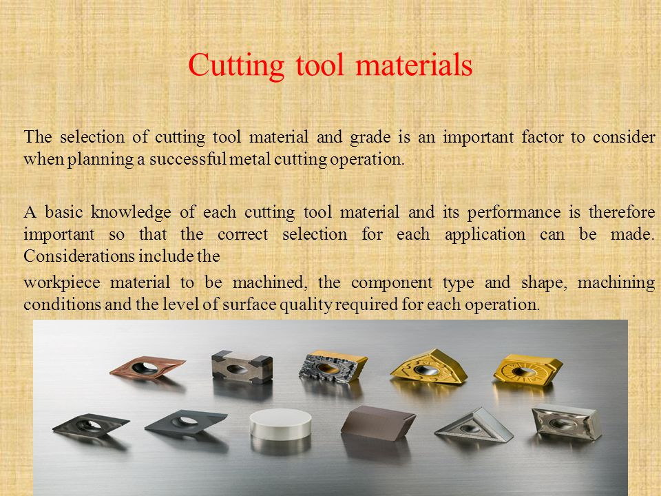 Cutting tool materials The selection of cutting tool material and grade is an important factor to consider when planning a successful metal cutting op