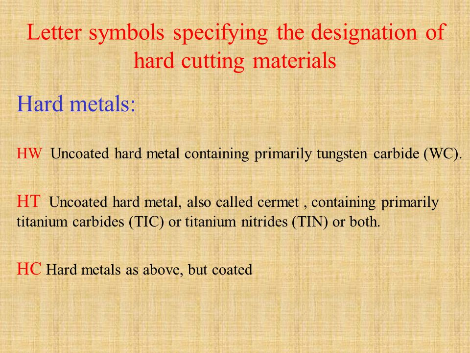 Letter symbols specifying the designation of hard cutting materials Hard metals: HW Uncoated hard metal containing primarily tungsten carbide (WC). HT