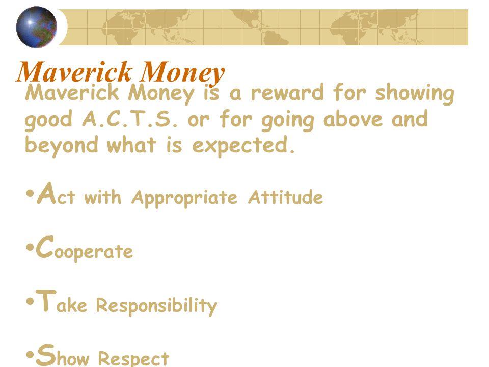 Maverick Money Maverick Money is a reward for showing good A.C.T.S.