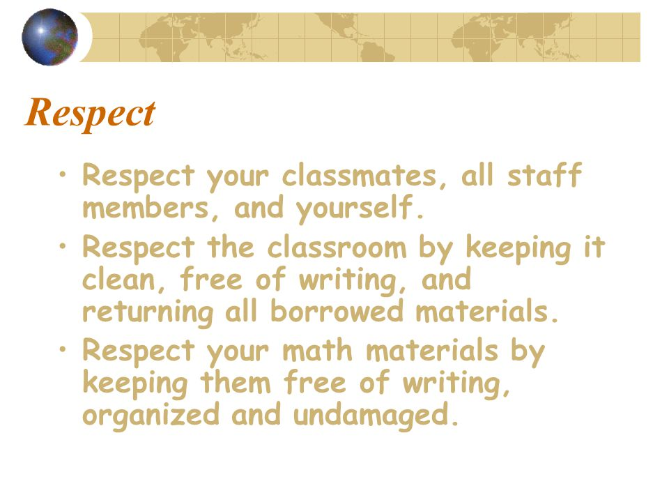 Respect Respect your classmates, all staff members, and yourself.