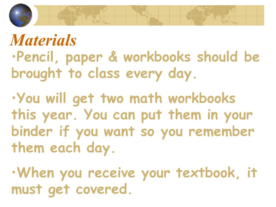 Math Binder You will need a 3-ring binder with the following 3 dividers: Warm-ups Notes Graded Work You can also keep your workbooks in your math binder if you want ~ they will take up some room, but you'll never forget them