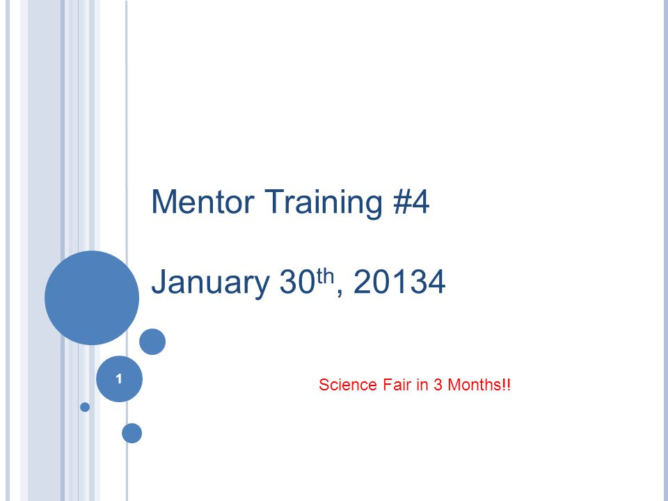 1 Mentor Training #4 January 30 th, 20134 1 Science Fair in 3 Months!!
