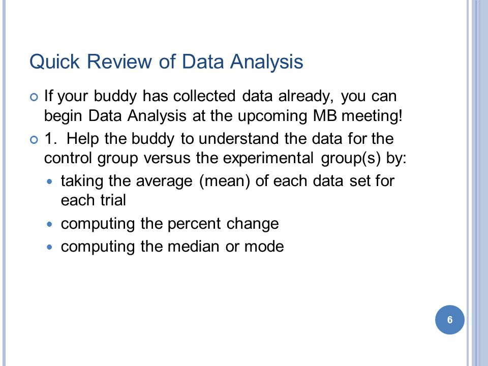 6 Quick Review of Data Analysis If your buddy has collected data already, you can begin Data Analysis at the upcoming MB meeting.